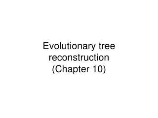 Evolutionary tree reconstruction (Chapter 10)