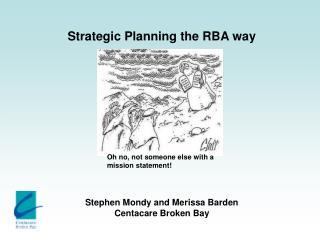 Strategic Planning the RBA way Stephen Mondy and Merissa Barden Centacare Broken Bay
