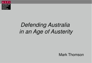 Defending Australia  in  an Age of Austerity Mark Thomson