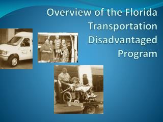 Overview  of the Florida Transportation  Disadvantaged  Program