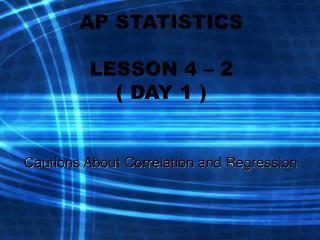 AP STATISTICS LESSON 4 – 2  ( DAY 1 )
