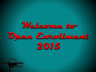 Welcome to Open  Enrollment 2015