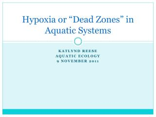 Hypoxia or �Dead Zones� in Aquatic Systems