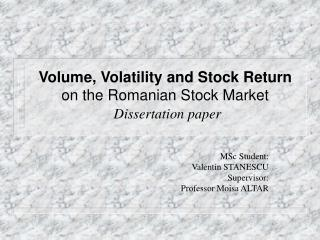 Volume, Volatility and Stock Return on the Romanian Stock Market Dissertation paper