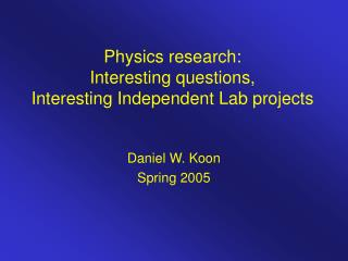 Physics research: Interesting questions,  Interesting Independent Lab projects