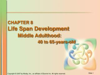CHAPTER 8 Life Span Development Middle Adulthood: 40 to 65-years-old