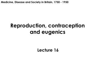Reproduction, contraception and eugenics