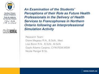 Research Team:  Diane Mageau R.N.,  B.ScN .,  Med . Lise Bonin R.N.,  B.ScN .,  M.ScN .