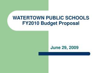 WATERTOWN PUBLIC SCHOOLS FY2010 Budget Proposal