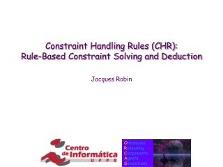 Constraint Handling Rules (CHR): Rule-Based Constraint Solving and Deduction