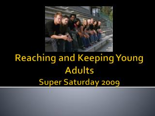 Reaching and Keeping Young Adults  Super Saturday 2009