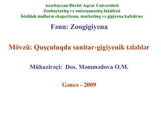 Fənn: Zoogigiyena M övzü: Quşçuluqda sanitar-gigiyenik tələblər  Mühazirəçi:  Dos. Məmmədova O.M.