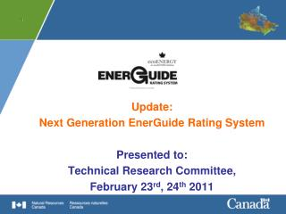 Update: Next Generation EnerGuide Rating System Presented to: Technical Research Committee,