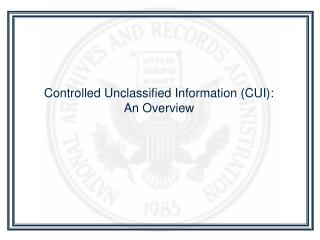 Controlled Unclassified Information (CUI): An Overview