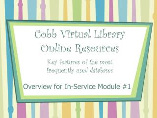 Cobb Virtual Library  Online Resources Key features of the most  frequently used databases