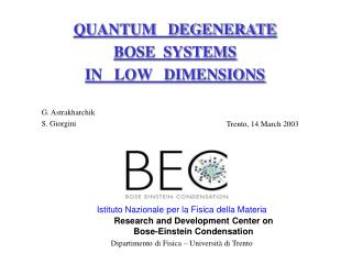 QUANTUM   DEGENERATE BOSE  SYSTEMS IN   LOW   DIMENSIONS