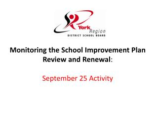 Monitoring the School Improvement Plan Review  and Renewal :  September 25 Activity