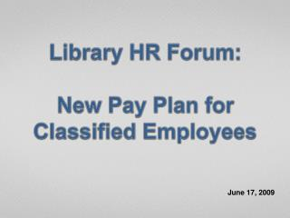 Library HR Forum:  New Pay Plan for Classified Employees