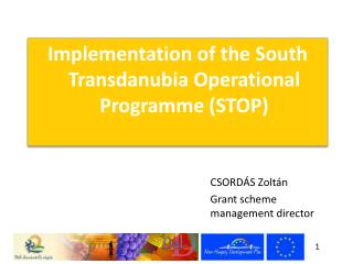 Implementation of the South  Transdanubia  Operational Programme (STOP)