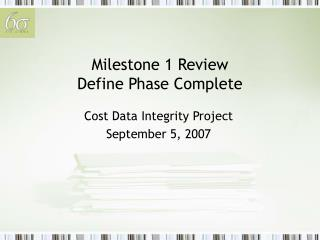 Milestone 1 Review Define Phase Complete