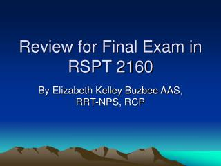 Review for Final Exam in RSPT 2160