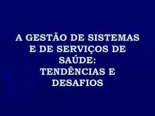 A GESTÃO DE SISTEMAS E DE SERVIÇOS DE SAÚDE: TENDÊNCIAS E DESAFIOS