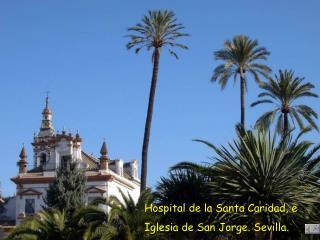 Hospital de la Santa Caridad, e  Iglesia de San Jorge. Sevilla.