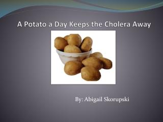 A Potato a Day Keeps the Cholera Away
