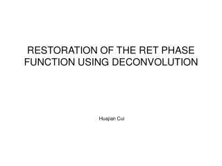 RESTORATION OF THE RET PHASE FUNCTION USING DECONVOLUTION