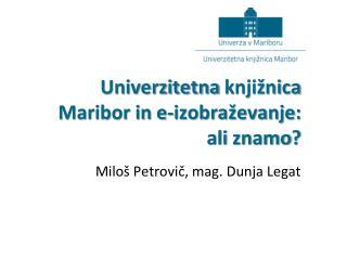 Univerzitetna knjižnica  Maribor in  e-izobraževanje :  ali znamo ?