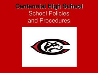 Centennial High School School  Policies  and Procedures