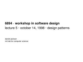 6894 · workshop in software design lecture 5 · october 14, 1998 · design patterns