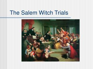 What are the events that brought about the infamous Salem Witch Trials?