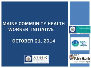 Maine Community Health Worker  Initiative      October 21, 2014