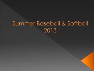 Summer Baseball & Softball 2013