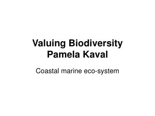 Valuing Biodiversity Pamela Kaval