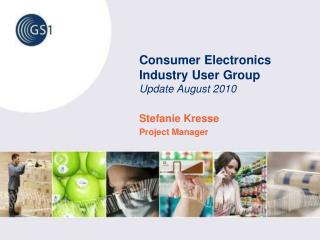 Consumer Electronics Industry User Group Update August 2010