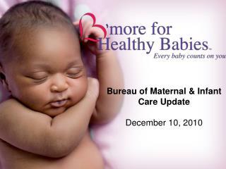 Bureau of Maternal & Infant Care Update December 10, 2010