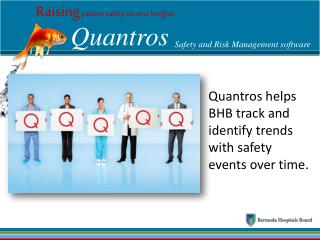 Quantros  helps BHB track and identify trends with safety  events over time.