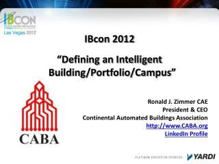 "IBcon  2012  ""Defining an Intelligent Building/Portfolio/Campus"""