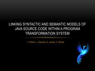 Linking Syntactic and Semantic Models of Java Source Code within a Program Transformation System