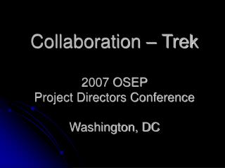 Collaboration – Trek 2007 OSEP  Project Directors Conference Washington, DC