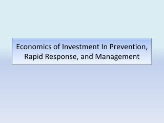 Economics of Investment In Prevention, Rapid Response, and Management
