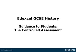 Edexcel GCSE History Guidance to Students:  The Controlled Assessment
