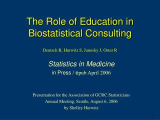 The Role of Education in  Biostatistical Consulting Deutsch R, Hurwitz S, Janosky J, Oster R