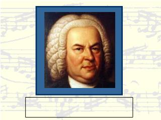 You have probably heard of someone named Bach before.  Most likely it was Johann Sebastian Bach .
