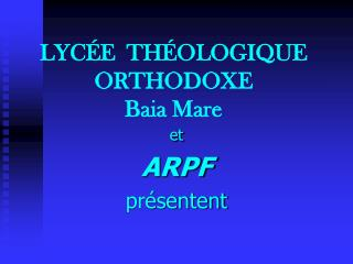 LYC E  TH OLOGIQUE  ORTHODOXE Baia Mare