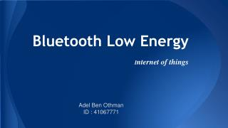 Bluetooth Low Energy    I nternet of things