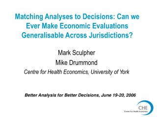 Mark Sculpher Mike Drummond Centre for Health Economics, University of York