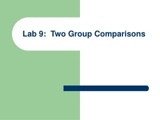 Lab 9:  Two Group Comparisons
